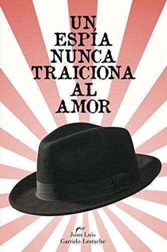 Libro de novela negra española: Un espía nunca traiciona al amor